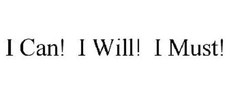 I CAN! I WILL! I MUST! Trademark of Clausen, Chris D.. Serial ...