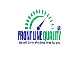 FRONT LINE QUALITY INC. WE WILL BE ON THE FRONT LINES FOR YOU