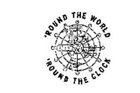 'ROUND THE WORLD 'ROUND THE CLOCK