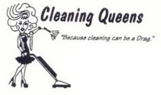 """CLEANING QUEENS """"BECAUSE CLEANING CAN BE A DRAG."""""""