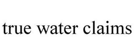TRUE WATER CLAIMS