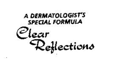 A DERMATOLOGIST'S SPECIAL FORMULA CLEAR REFLECTIONS