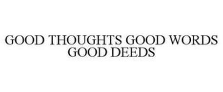 GOOD THOUGHTS GOOD WORDS GOOD DEEDS