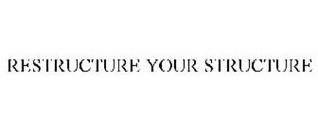 RESTRUCTURE YOUR STRUCTURE