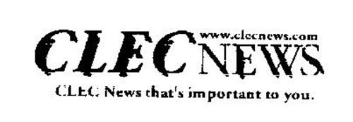 CLEC NEWS WWW.CLECNEWS.COM CLEC NEWS THAT'S IMPORTANT TO YOU.
