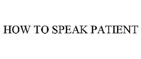 HOW TO SPEAK PATIENT