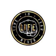 LIFE LIVE IN FEAR NEVER