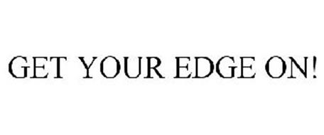 GET YOUR EDGE ON!