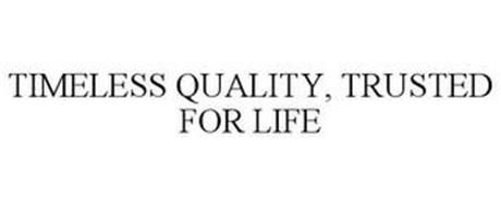 TIMELESS QUALITY, TRUSTED FOR LIFE