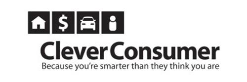 CLEVER CONSUMER BECAUSE YOU'RE SMARTER THAN THEY THINK YOU ARE