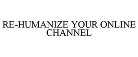RE-HUMANIZE YOUR ONLINE CHANNEL