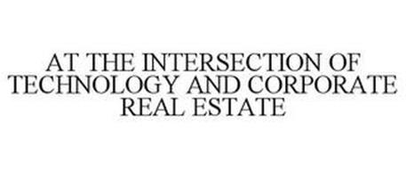 AT THE INTERSECTION OF TECHNOLOGY AND CORPORATE REAL ESTATE