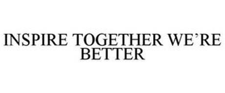 INSPIRE TOGETHER WE'RE BETTER