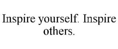 INSPIRE YOURSELF. INSPIRE OTHERS.