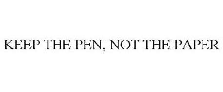 KEEP THE PEN. NOT THE PAPER.