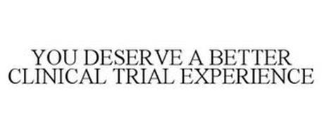YOU DESERVE A BETTER CLINICAL TRIAL EXPERIENCE