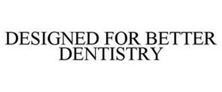 DESIGNED FOR BETTER DENTISTRY