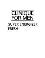 CLINIQUE FOR MEN SUPER ENERGIZER FRESH