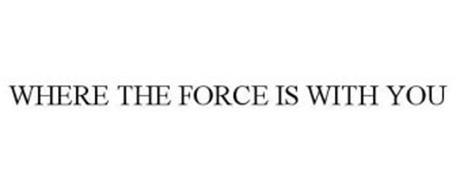 WHERE THE FORCE IS WITH YOU