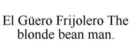 EL GÜERO FRIJOLERO THE BLONDE BEAN MAN.