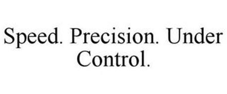 SPEED. PRECISION. UNDER CONTROL.