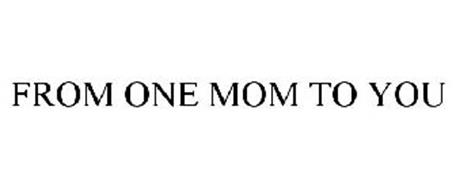 FROM ONE MOM TO YOU