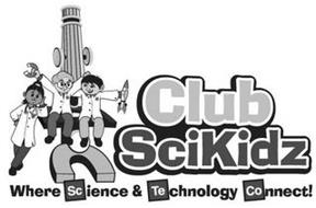 CLUB SCIKIDZ WHERE SCIENCE & TECHNOLOGY CONNECT