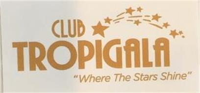 "CLUB TROPIGALA ""WHERE THE STARS SHINE"""