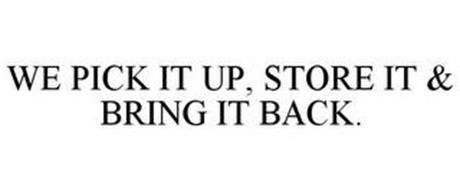 WE PICK IT UP, STORE IT & BRING IT BACK.