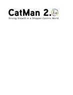 CATMAN 2.0 DRIVING GROWTH IN A SHOPPER-CENTRIC WORLD