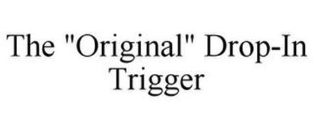 "THE ""ORIGINAL"" DROP-IN TRIGGER"