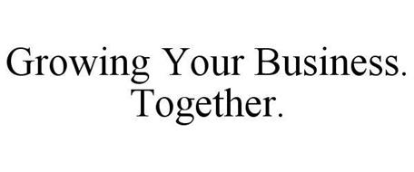 GROWING YOUR BUSINESS. TOGETHER.