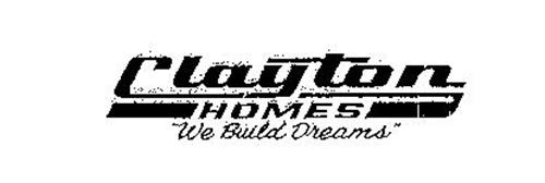 "CLAYTON HOMES ""WE BUILD DREAMS"""