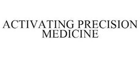 ACTIVATING PRECISION MEDICINE