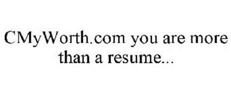 CMYWORTH.COM YOU ARE MORE THAN A RESUME...