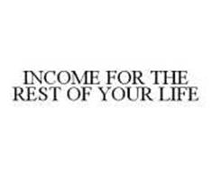 INCOME FOR THE REST OF YOUR LIFE