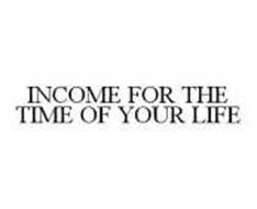INCOME FOR THE TIME OF YOUR LIFE