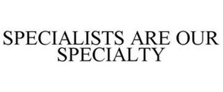 SPECIALISTS ARE OUR SPECIALTY