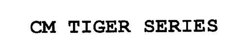 CM TIGER SERIES