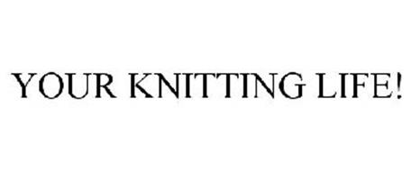 YOUR KNITTING LIFE!