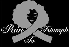 PAIN TO TRIUMPH