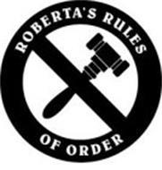ROBERTA'S RULES OF ORDER