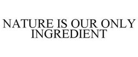 NATURE IS OUR ONLY INGREDIENT