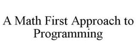 A MATH FIRST APPROACH TO PROGRAMMING
