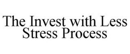 THE INVEST WITH LESS STRESS PROCESS