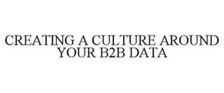 CREATING A CULTURE AROUND YOUR B2B DATA