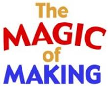 THE MAGIC OF MAKING