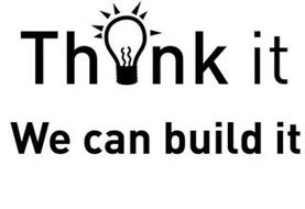 THINK IT WE CAN BUILD IT