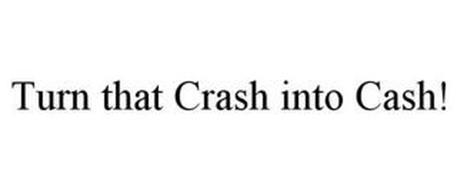 TURN THAT CRASH INTO CASH!