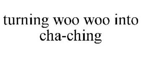 TURNING WOO WOO INTO CHA-CHING